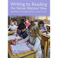 Writing to Reading the Steiner Waldorf Way: Foundations of Creative Literacy in Classes 1 and 2