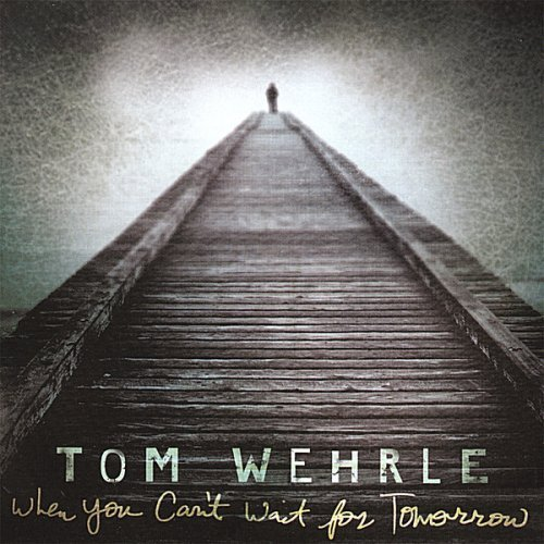 When You Can't Wait for Tomorrow by Wehrle, Tom (2007-08-07)