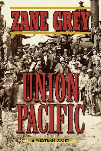 Union Pacific: A Western - Pacific Building Railroad Union