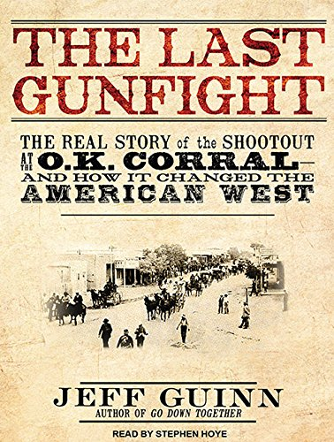 Read Online The Last Gunfight: The Real Story of the Shootout at the O.K. Corral---and How It Changed the American West PDF