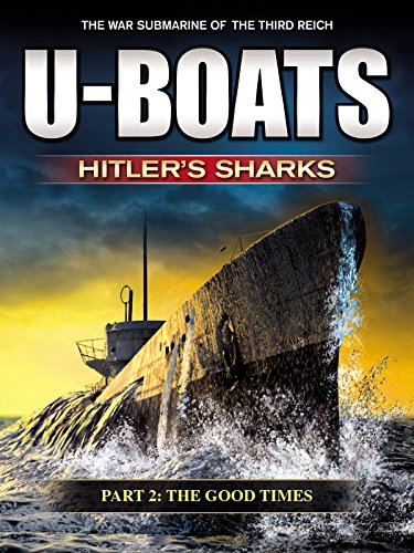 U-Boats - Hitler's Sharks - Part 2: The Good Times