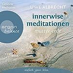 Innerwise Meditationen: Mutter Erde   Uwe Albrecht
