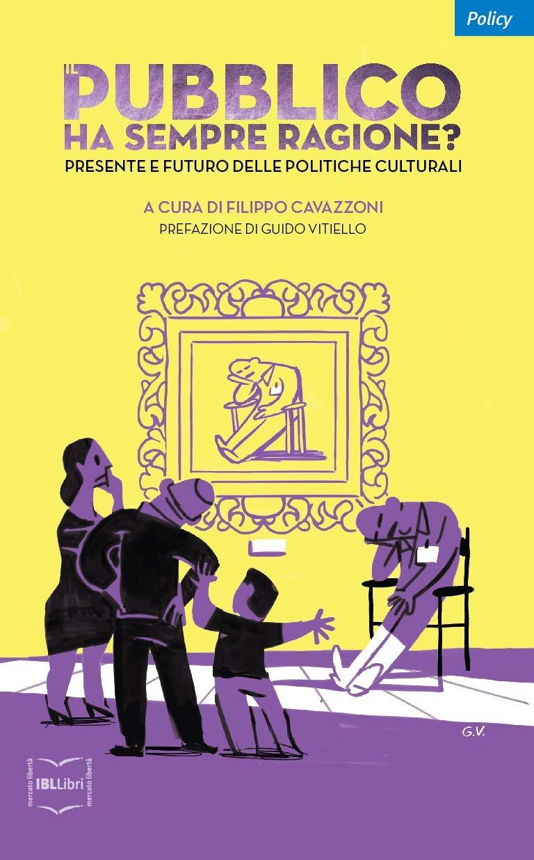 Il pubblico ha sempre ragione? Presente e futuro delle politiche culturali Copertina flessibile – 10 set 2018 F. Cavazzoni IBL Libri 8864403590 Italia