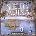 Devices Brightly Shining: A Steampunk Christmas Novella: Magnificent Devices, Book 9 | Shelley Adina