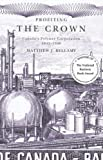 Profiting the Crown : Canada's Polymer Corporation, 1942-1990, Bellamy, Matthew J., 0773532013