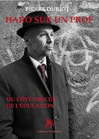 Haro sur un prof, du côté obscur de l'éducation par Pierre Duriot