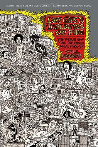 Love Goes to Buildings on Fire: Five Years in New York That Changed Music Forever by Will Hermes (2012-09-04)
