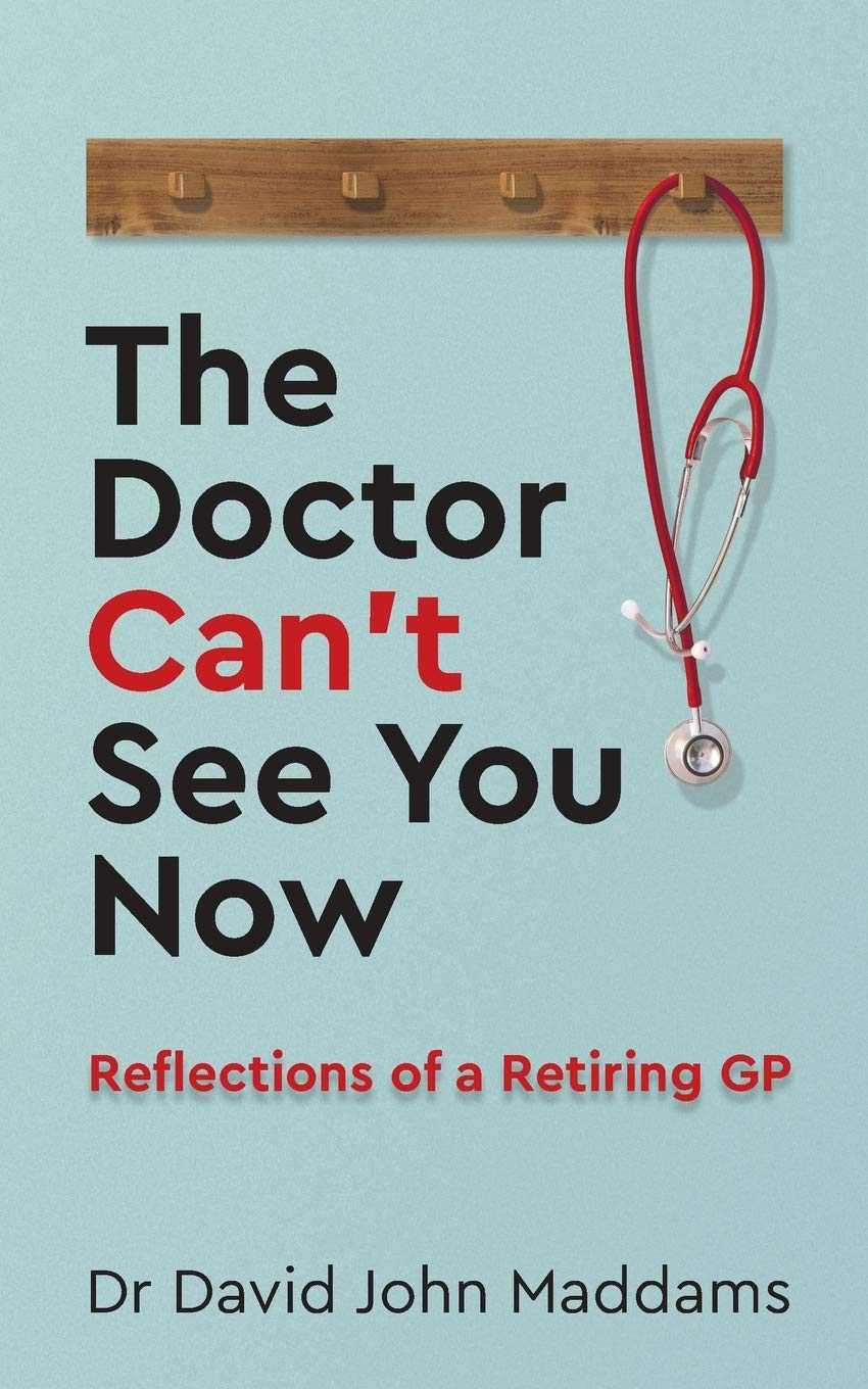 The Doctor Can't See You Now  Reflections Of A Retiring GP