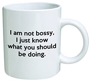 I Am Not Bossy, I Just Know What You Should Be Doing Coffee Mug Funny Office Collectible Novelty and Souvenir 11 Oz
