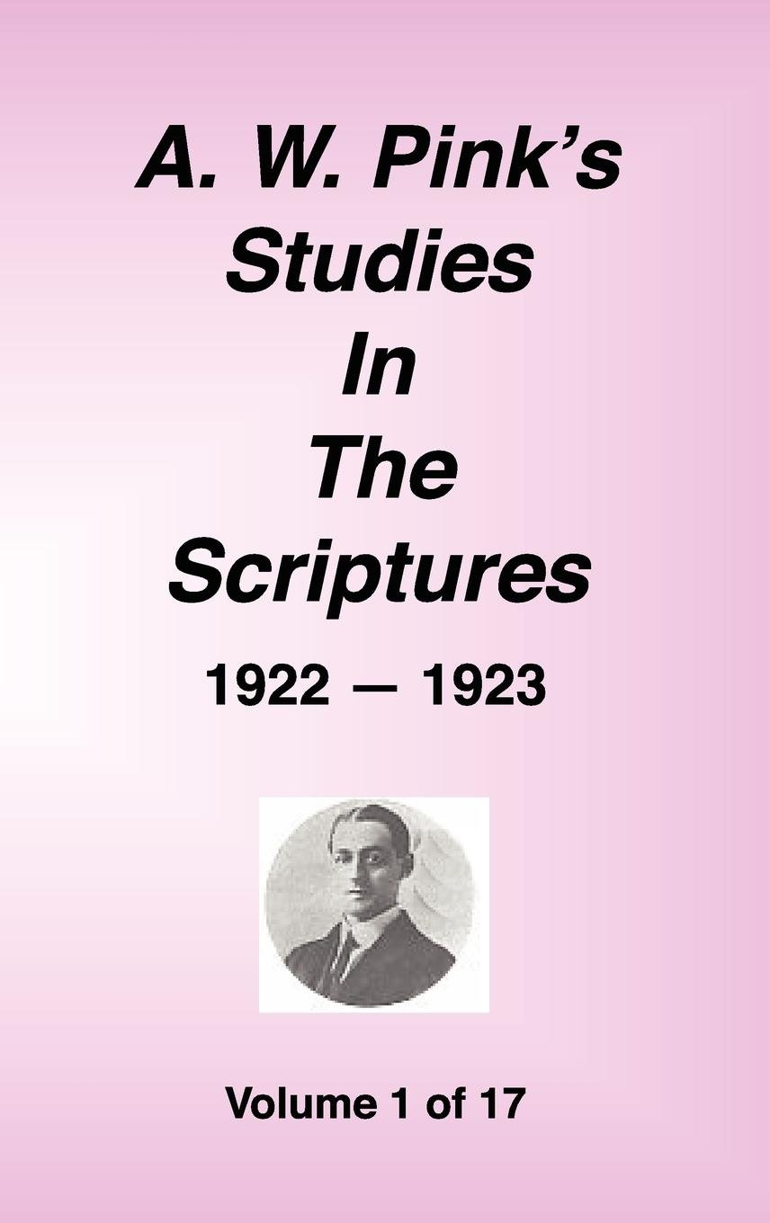 A. W. Pink's Studies in the Scriptures, 1922-23, Vol. 01 of 17 ebook