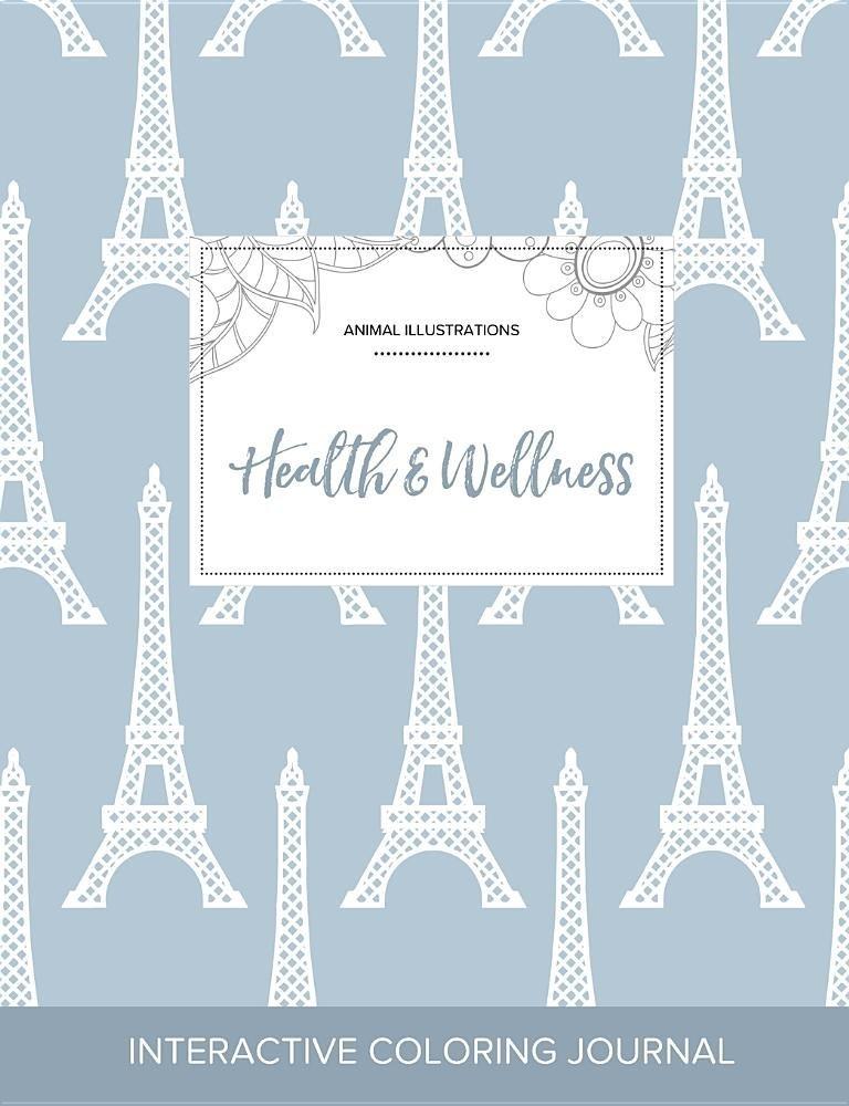 Adult Coloring Journal: Health & Wellness (Animal Illustrations, Eiffel Tower) pdf epub