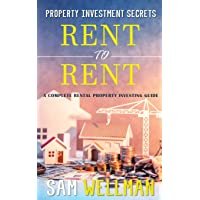Property Investment Secrets - Rent to Rent: A Complete Rental Property Investing Guide: Using HMO's and Sub-Letting to Build a Passive Income and Achieve Financial Freedom from Real Estate, UK