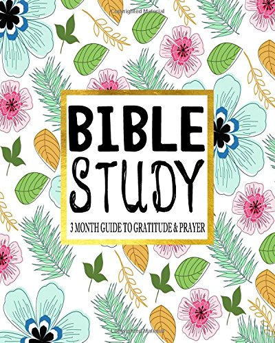 Read Online Bible Study 3 Month Guide To Gratitude & Prayer: 90 Days Of Creative Christian Workbook Journal Notebook  (Volume 12) pdf epub