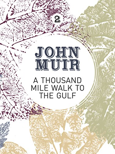 A Thousand-Mile Walk to the Gulf: A radical nature-travelogue from the founder of national parks (John Muir: The Eight Wilderness-Discovery Books)