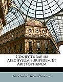 Conjecturae in Aeschylum,Euripidem et Aristophanem, Peter Elmsley and Thomas Tyrwhitt, 1149230681