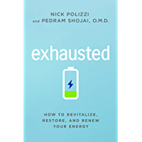 Exhausted: How to Revitalize, Restore, and Renew Your Energy