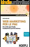 Web Marketing per le PMI: Seo, email, app, Google, Facebook & Co. per fare business