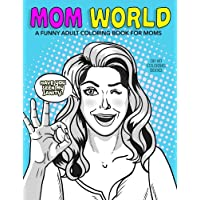 Mom World: A Funny Adult Coloring Book: Stress Relief Book, Gift for Mom, Mom to Be, Baby Shower Gift, Pregnant Women, New Moms, Mother's Day gift idea, Expecting Mom Book