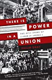 There Is Power in a Union: The Epic Story of Labor in America