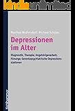 Depressionen im Alter: Diagnostik, Therapie, Angehörigenarbeit, Fürsorge, Gerontopsychiatrische Depressionsstationen