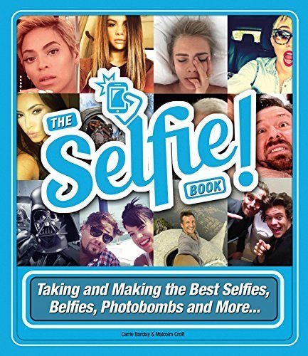 The Selfie Book!: Taking And Making The Best Selfies, Belfies, Photobombs And More... Paperback April 7, 2015