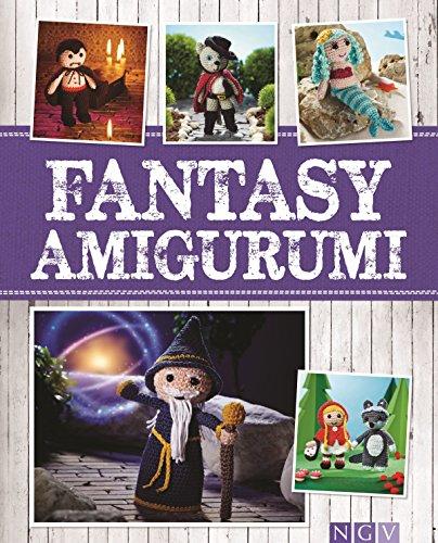 Fantasy Amigurumi: Märchenhaft süße Häkelfiguren von Drache bis Prinzessin (Alles handgemacht) (German -