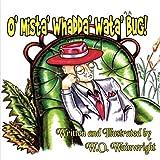 O' Mista' Whadda' Wata' Bug!, W. O. Wainwright, 1607493853
