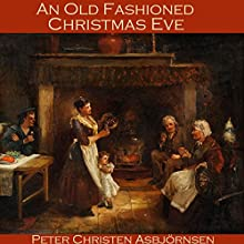 An Old Fashioned Christmas Eve Audiobook by Peter Christen Asbjörnsen Narrated by Cathy Dobson
