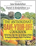 The Antioxidant Save-Your-Life Cookbook, Jane Kinderlehrer and Daniel A. Kinderlehrer, 155704760X
