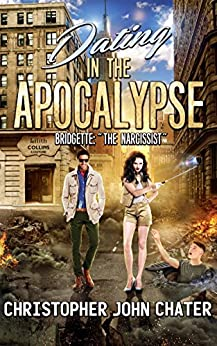 Dating in the Apocalypse: Bridgette:The Narcissist (Book 3) by [Chater, Christopher John]