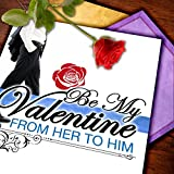 Be My Valentine: From Her To Him