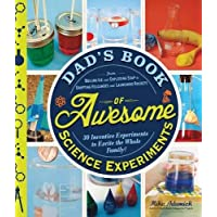Dad's Book of Awesome Science Experiments: From Boiling Ice and Exploding Soap to Erupting Volcanoes and Launching Rockets: 30 Inventive Experiments to Excite the Whole Family!