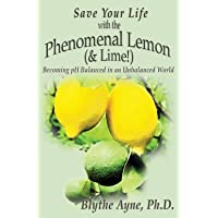 Save Your Life with the Phenomenal Lemon (& Lime!): Becoming pH Balanced in an Unbalanced World (How to Save Your Life)