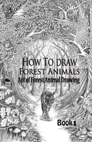 How to draw Forest Animals 1: Art of Forest Animal Drawing (Forest Animals Drawing book) (Volume 1) (To Forest How Draw)