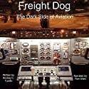 Freight Dog: The Dark Side of Aviation Audiobook by Kimber C. Turner Narrated by Ron Allan