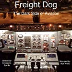 Freight Dog: The Dark Side of Aviation | Kimber C. Turner