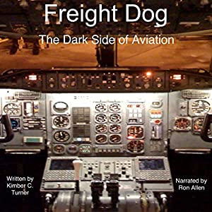 Freight Dog: The Dark Side of Aviation Hörbuch