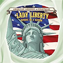 Lady Liberty: Symbol of a Nation (American Legends and Folktales)