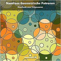 2e33525dd20f16 Amazon.com: Naadloze Geometrische Patronen Kleurboek voor Volwassenen 1  (Volume 1) (Dutch Edition) (9781537073651): Nick Snels: Books