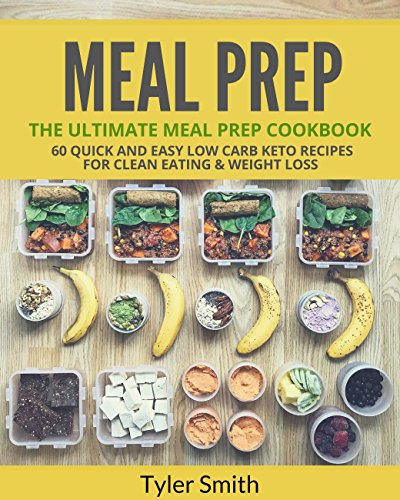Meal Prep: The Ultimate Meal Prep Cookbook-60 Quick and Easy Low Carb Keto Recipes for Clean Eating & Weight Loss (Low Carb Meal Prep Book 4) by [Smith, Tyler]