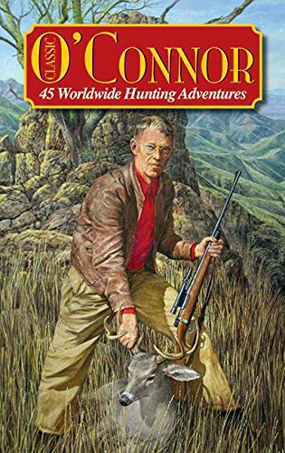 Download Classic O'Connor: 45 Worldwide Hunting Adventures PDF