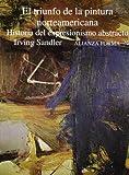 El triunfo de la pintura norteamericana/ The Triump of the North American Painting: Historia Del Expresionismo Abstracto