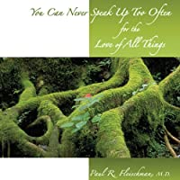 You Can Never Speak Up Too Often for the Love of All Things: A Kinship with all Beings... Meditative Poetry Inspiring Reverence for Self, Earth, and all Things
