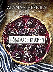 The Homemade Kitchen: Recipes for Cooking with Pleasure by Alana Chernila (2015-10-06)