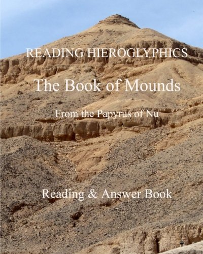 READING HIEROGLYPHICS  The Book of Mounds  From the Papyrus of Nu: Reading & Answer Book