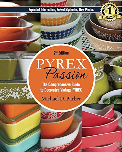 (Pyrex Passion (2nd ed.): The Comprehensive Guide to Decorated Vintage)
