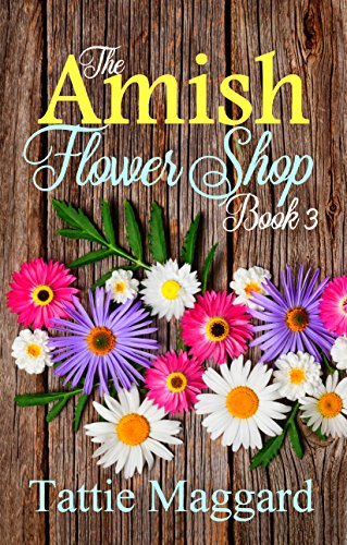 The Amish Flower Shop Book 3 by [Maggard, Tattie]
