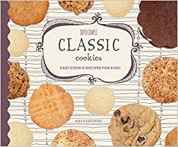 Super Simple Classic Cookies Easy Cookie Recipes For Kids Super