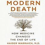 Modern Death: How Medicine Changed the End of Life | Haider Warraich M.D.