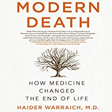 Modern Death: How Medicine Changed the End of Life Audiobook by Haider Warraich M.D. Narrated by Jonathan Todd Ross